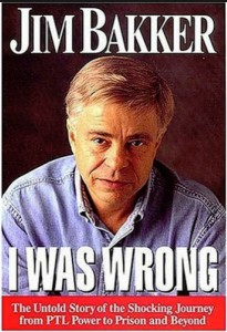 Jim Bakker I Was Wrong